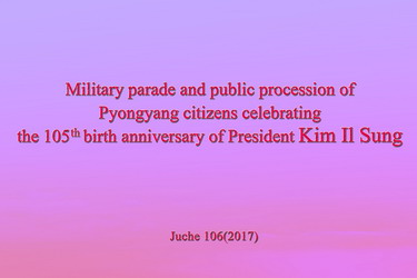 Military parade and public procession of Pyongyang citizens celebrating the 105th birth anniversary of President Kim Il Sung
